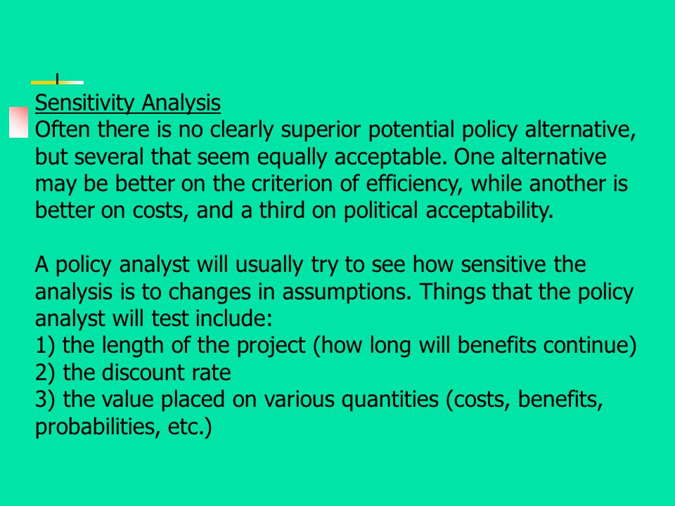 Sensitivity Analysis Often there is no clearly superior potential policy alternative, but several that seem equally acceptable. One alternative may be