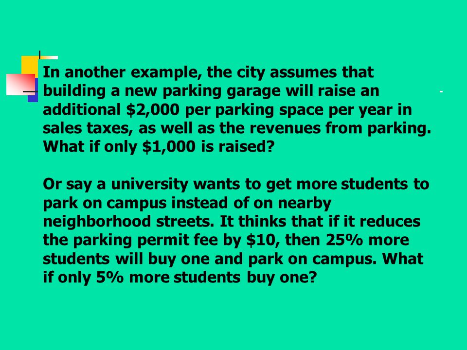 In another example, the city assumes that building a new parking garage will raise an additional $2,000 per parking space per year in sales taxes, as