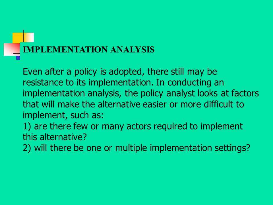 IMPLEMENTATION ANALYSIS Even after a policy is adopted, there still may be resistance to its implementation. In conducting an implementation analysis,