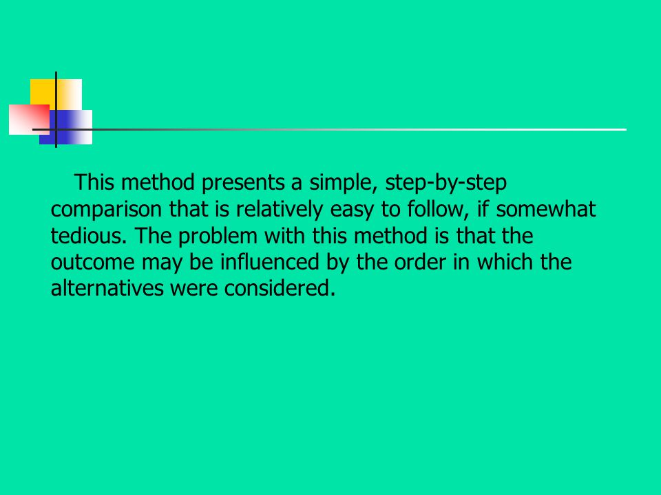 This method presents a simple, step-by-step comparison that is relatively easy to follow, if somewhat tedious. The problem with this method is that th