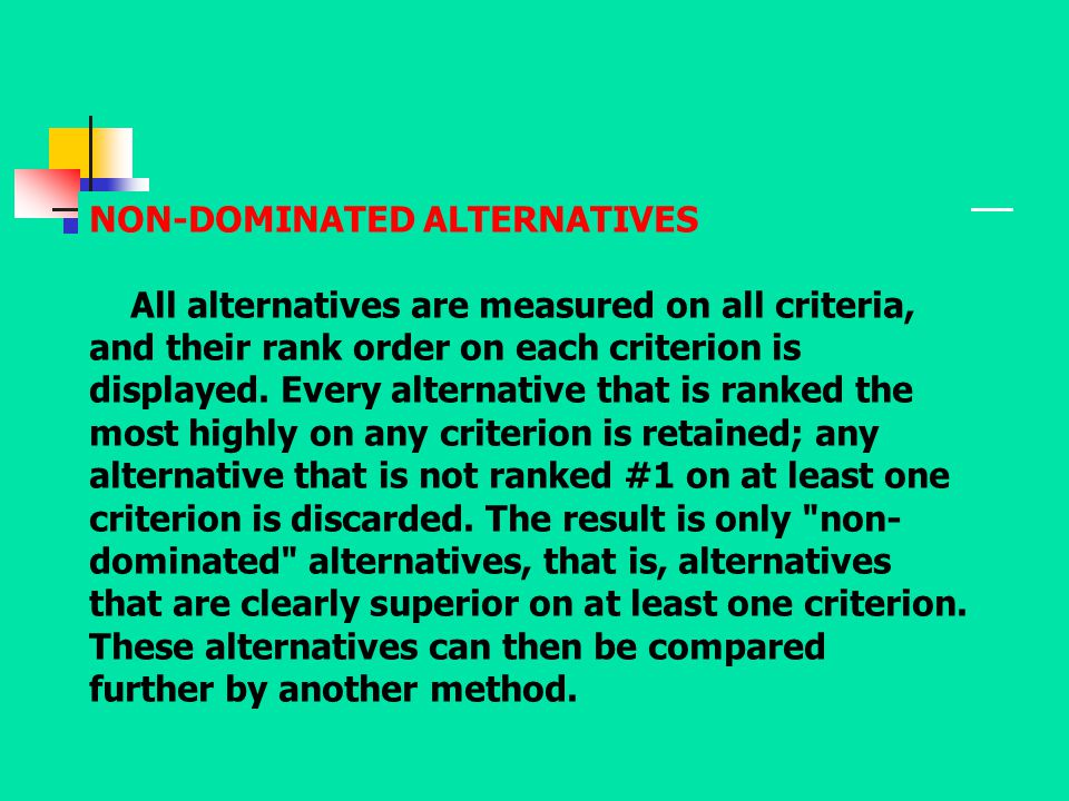 NON-DOMINATED ALTERNATIVES All alternatives are measured on all criteria, and their rank order on each criterion is displayed. Every alternative that