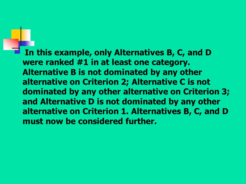 In this example, only Alternatives B, C, and D were ranked #1 in at least one category. Alternative B is not dominated by any other alternative on Cri