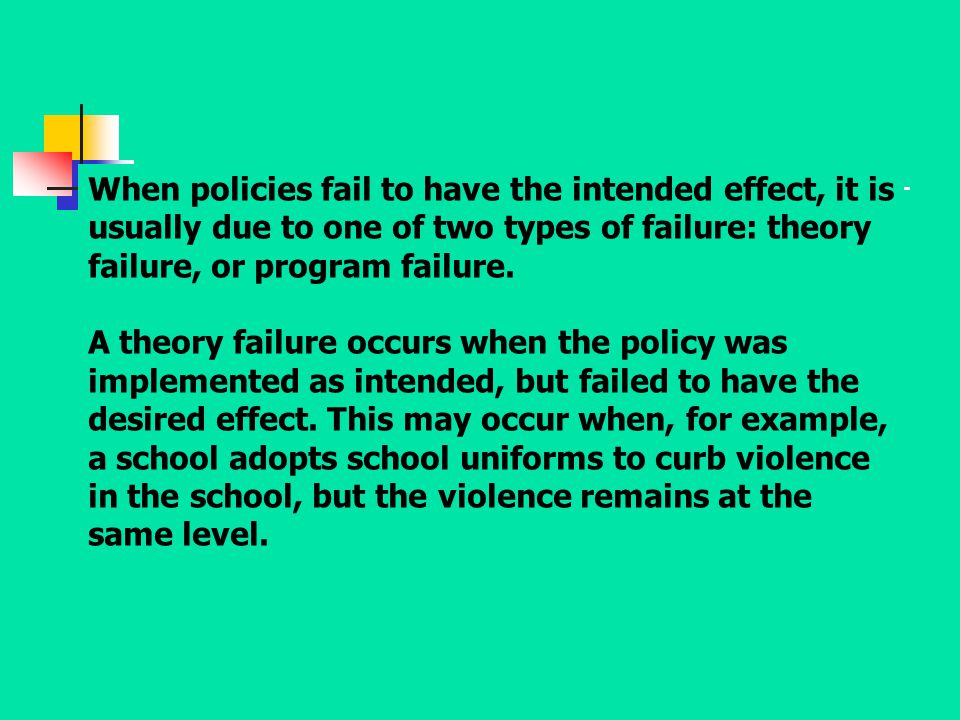 When policies fail to have the intended effect, it is usually due to one of two types of failure: theory failure, or program failure. A theory failure