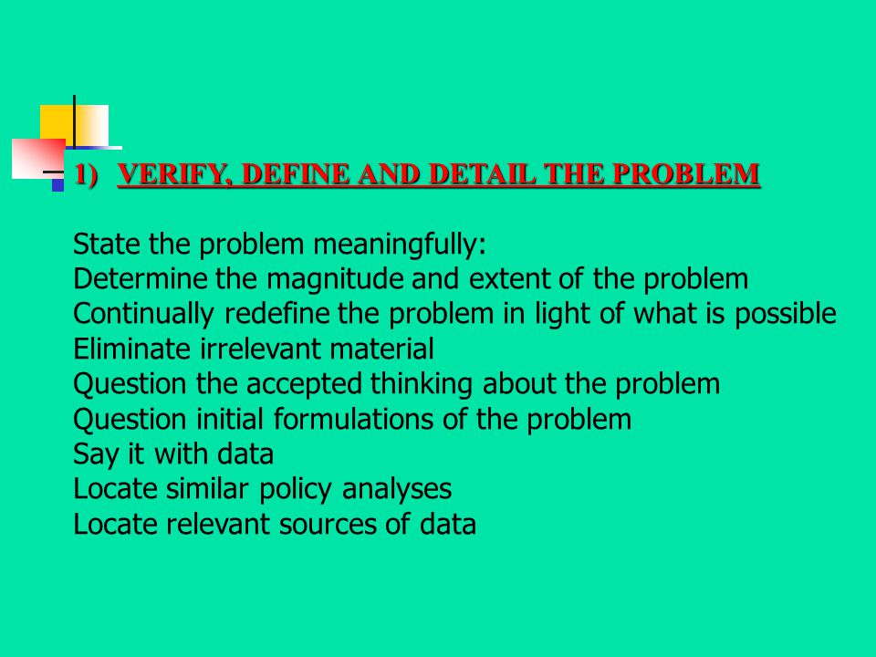 1)VERIFY, DEFINE AND DETAIL THE PROBLEM State the problem meaningfully: Determine the magnitude and extent of the problem Continually redefine the pro