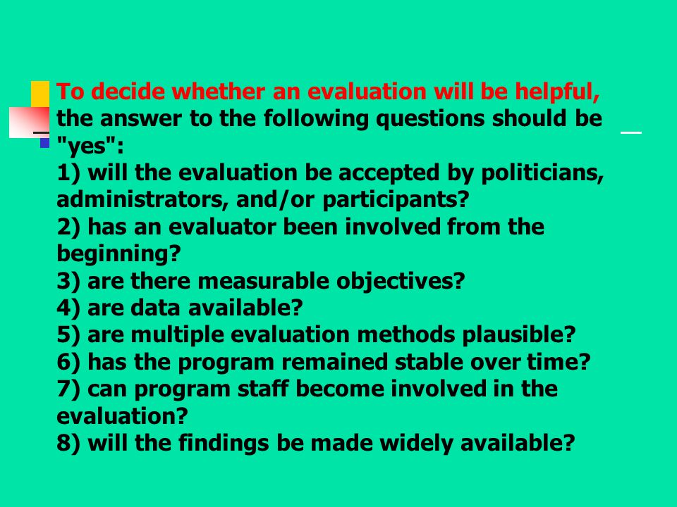 To decide whether an evaluation will be helpful, the answer to the following questions should be