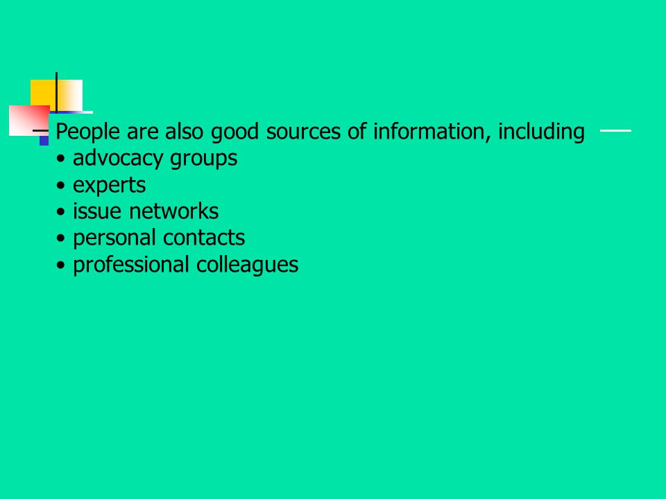 People are also good sources of information, including advocacy groups experts issue networks personal contacts professional colleagues