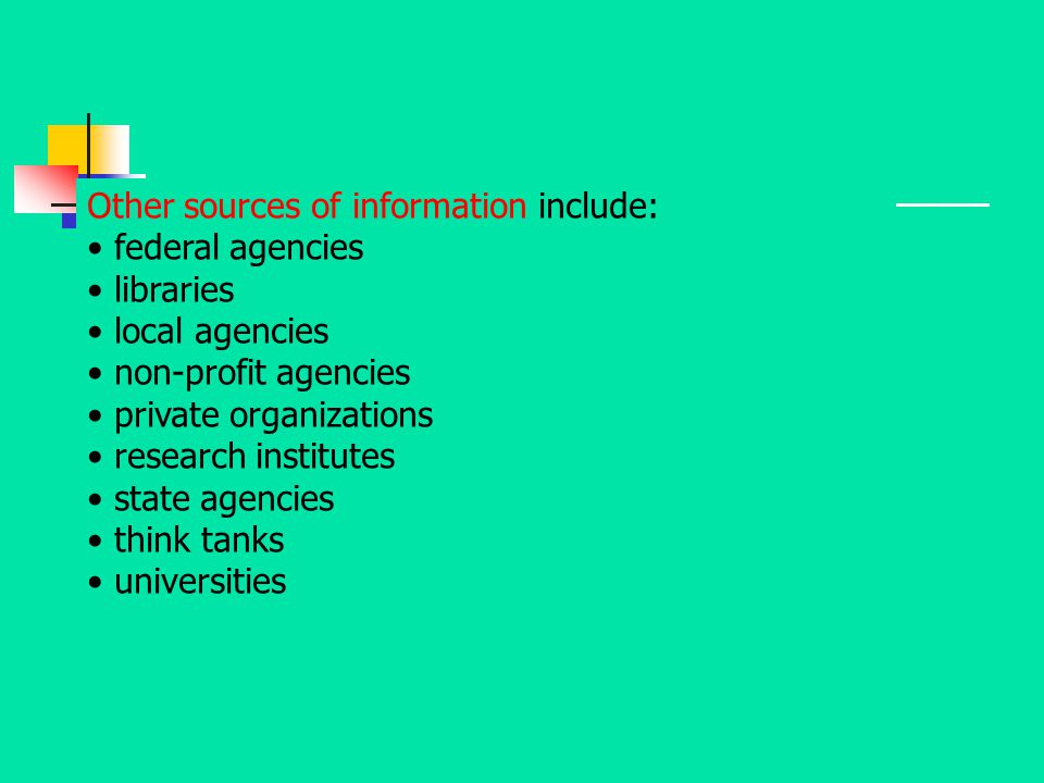 Other sources of information include: federal agencies libraries local agencies non-profit agencies private organizations research institutes state ag