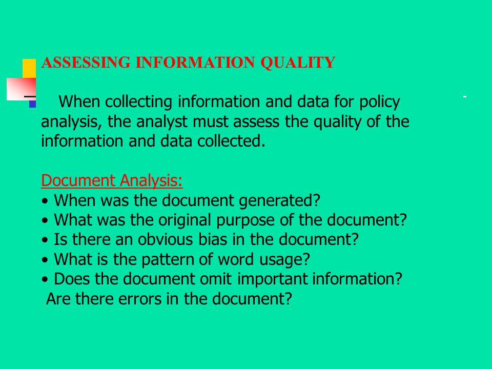 ASSESSING INFORMATION QUALITY When collecting information and data for policy analysis, the analyst must assess the quality of the information and dat