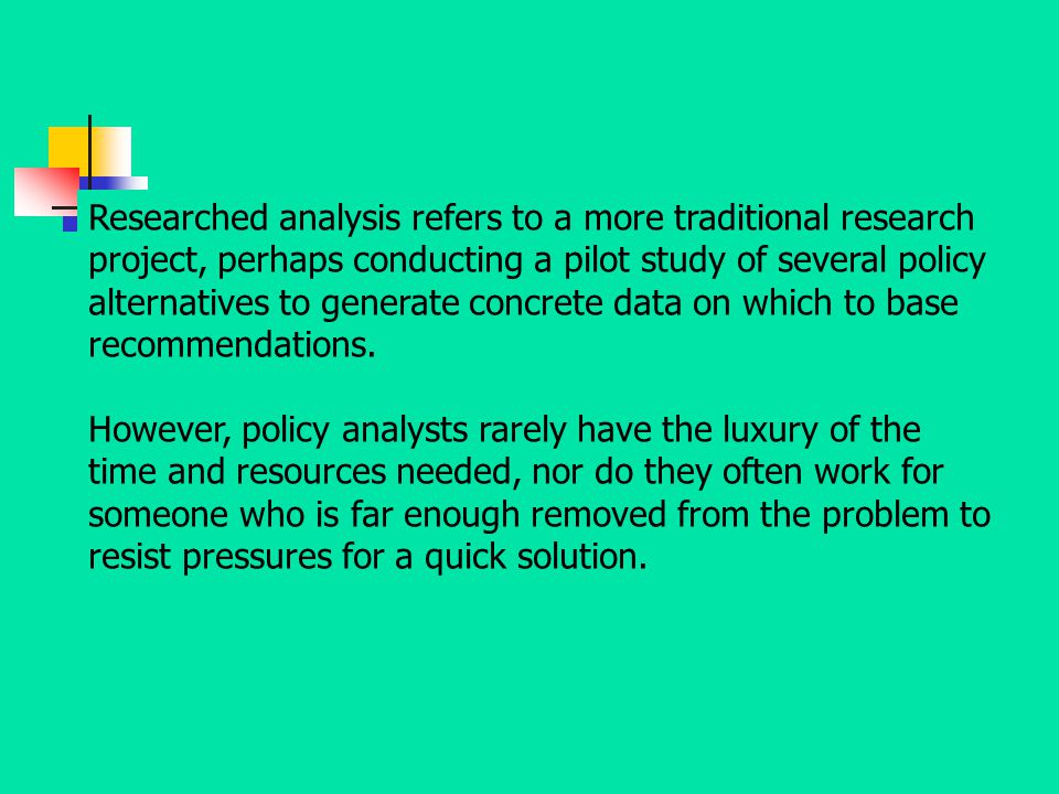 Researched analysis refers to a more traditional research project, perhaps conducting a pilot study of several policy alternatives to generate concret