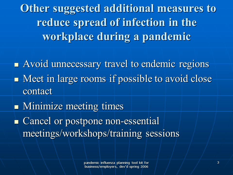 pandemic influenza planning tool kit for business/employers, dev'd spring 2006 3 Other suggested additional measures to reduce spread of infection in