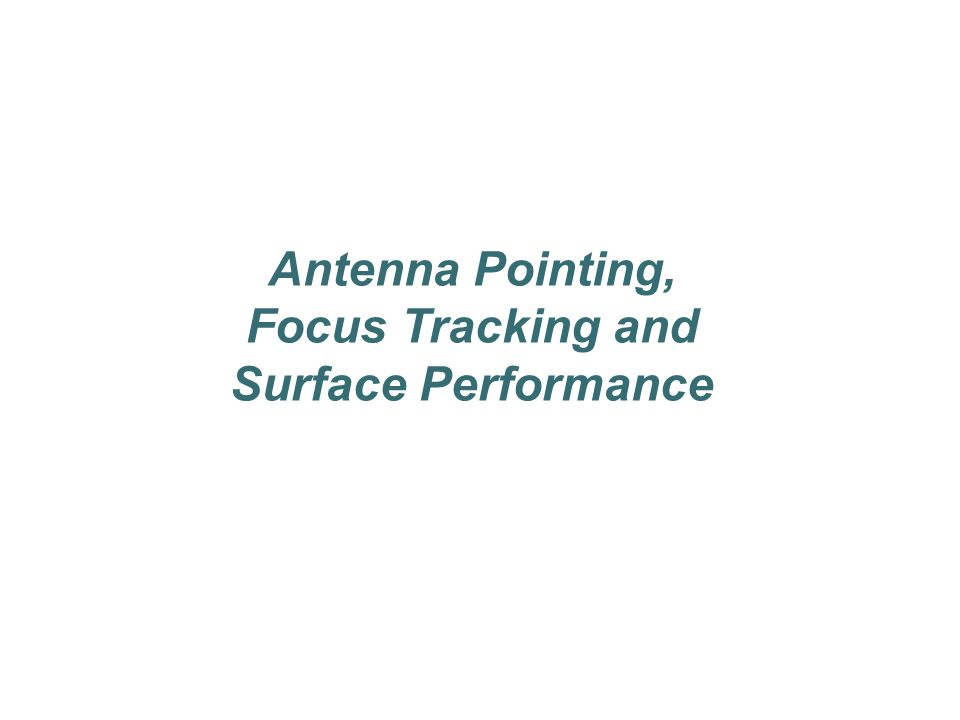 Antenna Pointing, Focus Tracking and Surface Performance