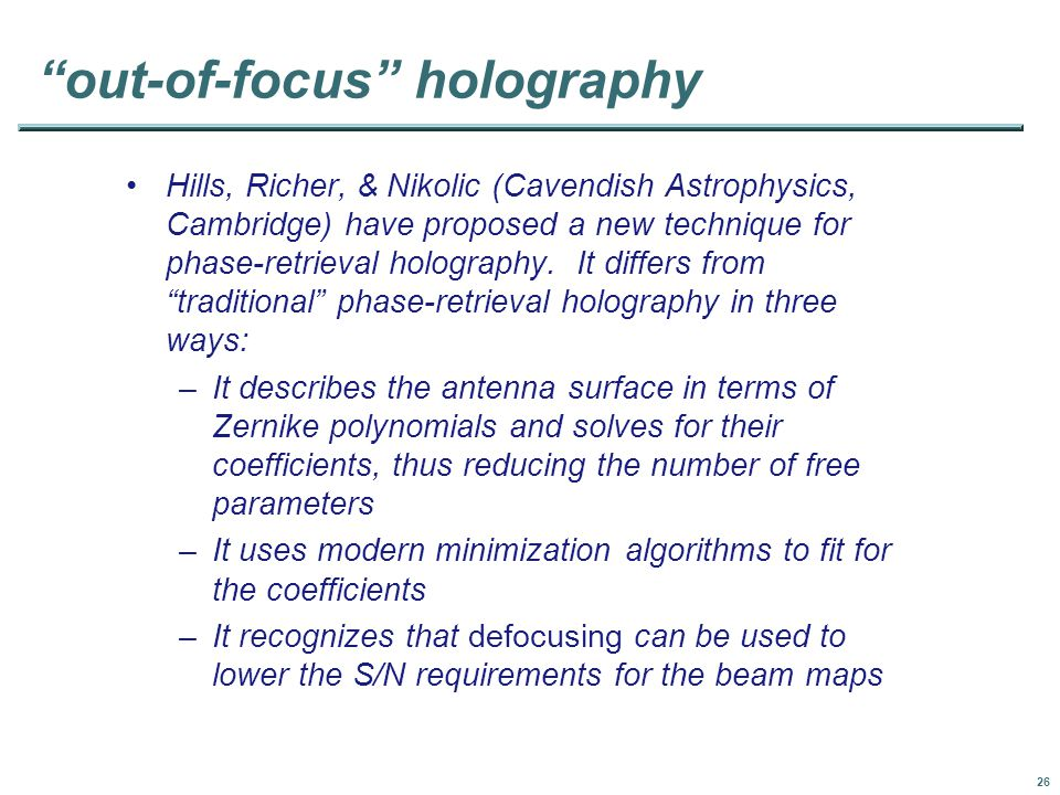 26 out-of-focus holography Hills, Richer, & Nikolic (Cavendish Astrophysics, Cambridge) have proposed a new technique for phase-retrieval holography.