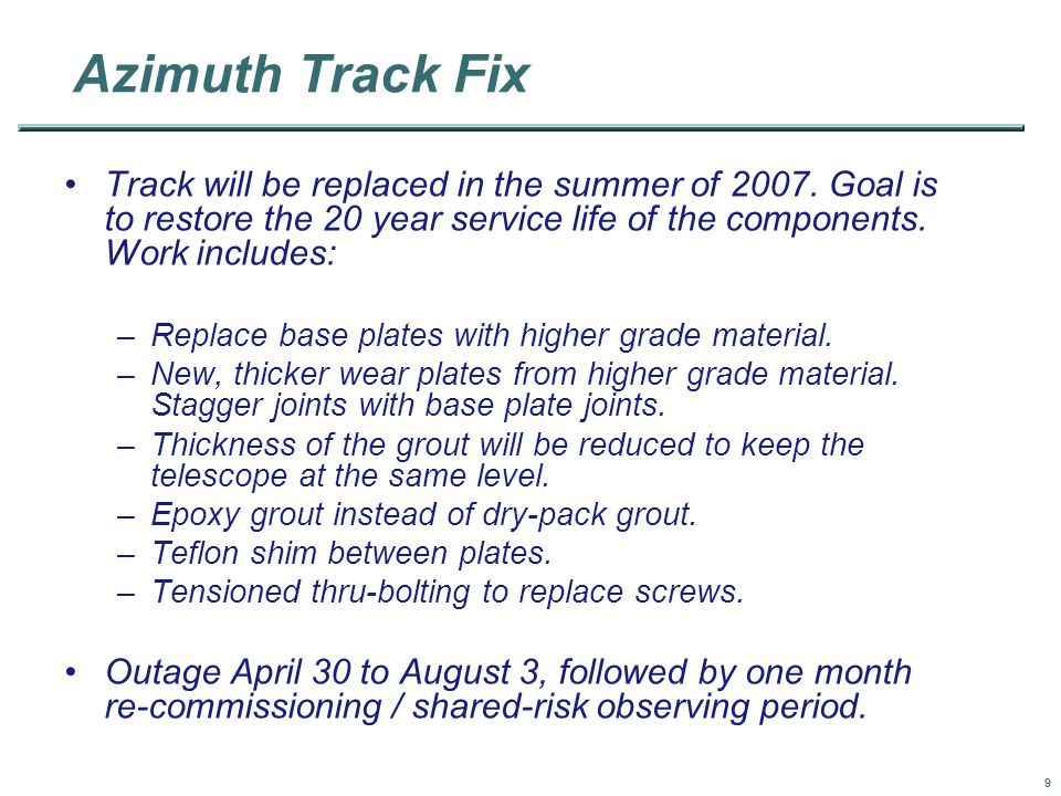 9 Azimuth Track Fix Track will be replaced in the summer of 2007.