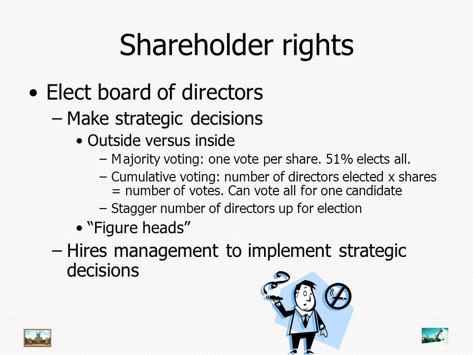 Shareholder rights Elect board of directors –Make strategic decisions Outside versus inside –Majority voting: one vote per share.