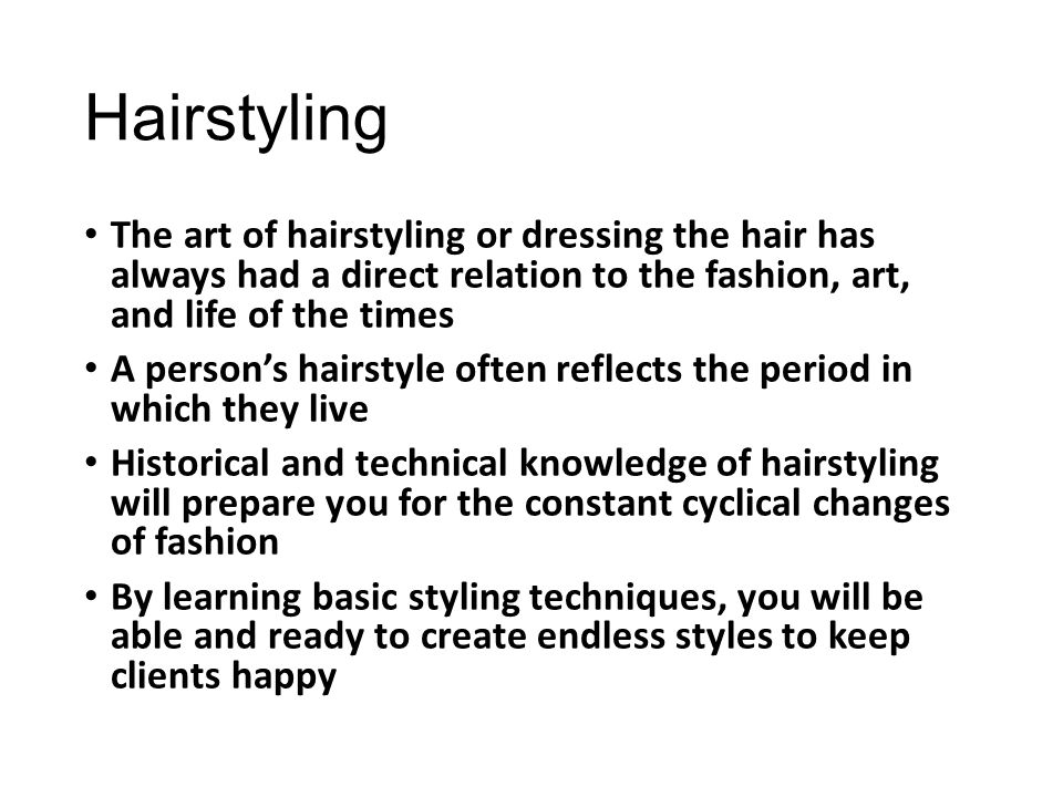 Hairstyling The art of hairstyling or dressing the hair has always had a direct relation to the fashion, art, and life of the times The art of hairsty