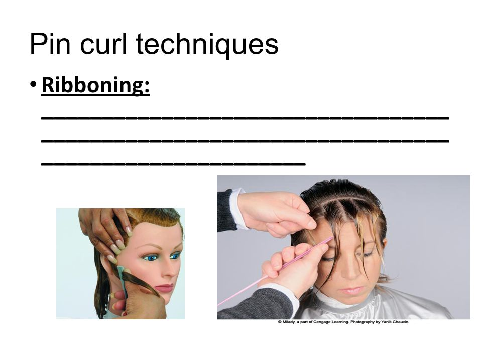 Pin curl techniques Ribboning: __________________________________ __________________________________ ______________________