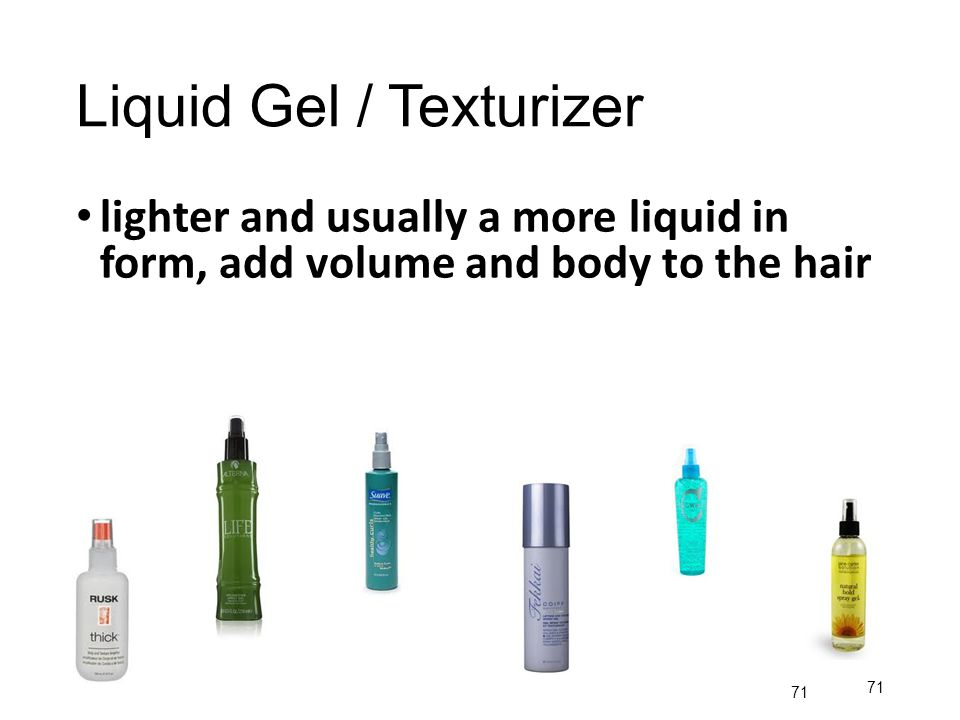 Liquid Gel / Texturizer lighter and usually a more liquid in form, add volume and body to the hair 71