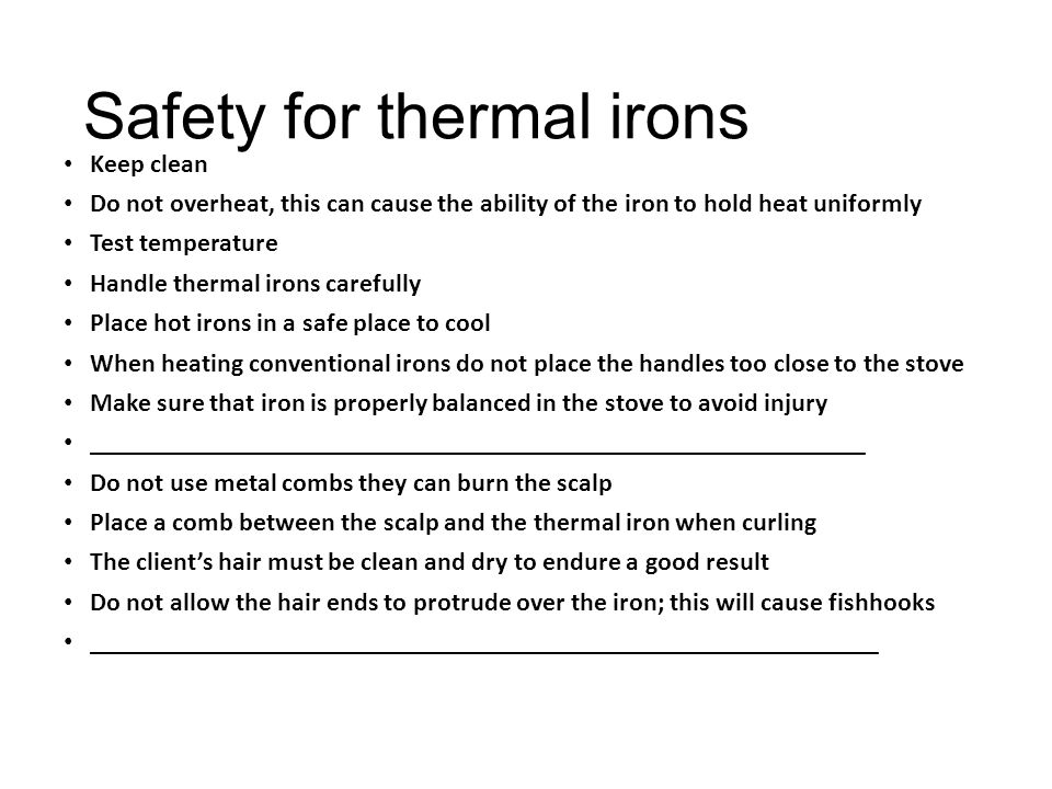 Safety for thermal irons Keep clean Keep clean Do not overheat, this can cause the ability of the iron to hold heat uniformly Do not overheat, this ca