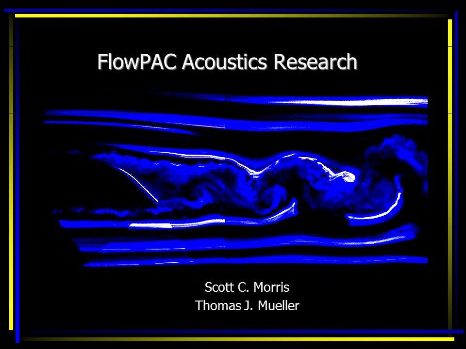 FlowPAC Acoustics Research Scott C. Morris Thomas J. Mueller