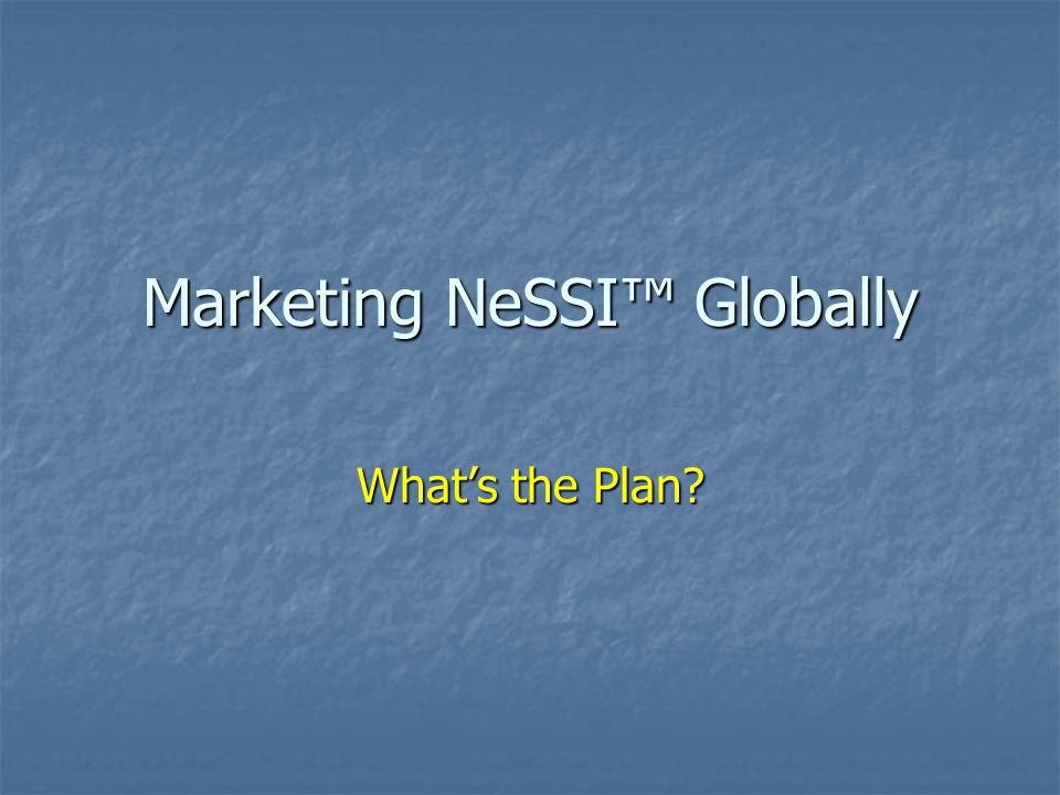 Marketing NeSSI™ Globally What's the Plan?