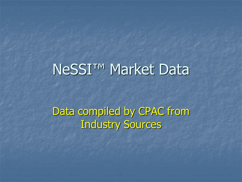NeSSI™ Market Data Data compiled by CPAC from Industry Sources