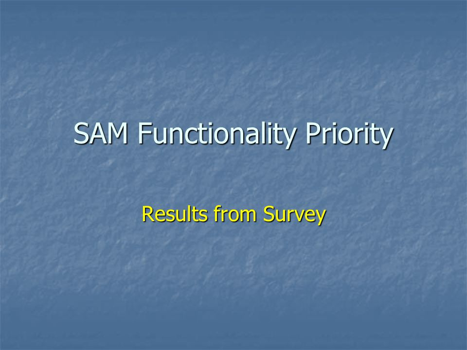 SAM Functionality Priority Results from Survey