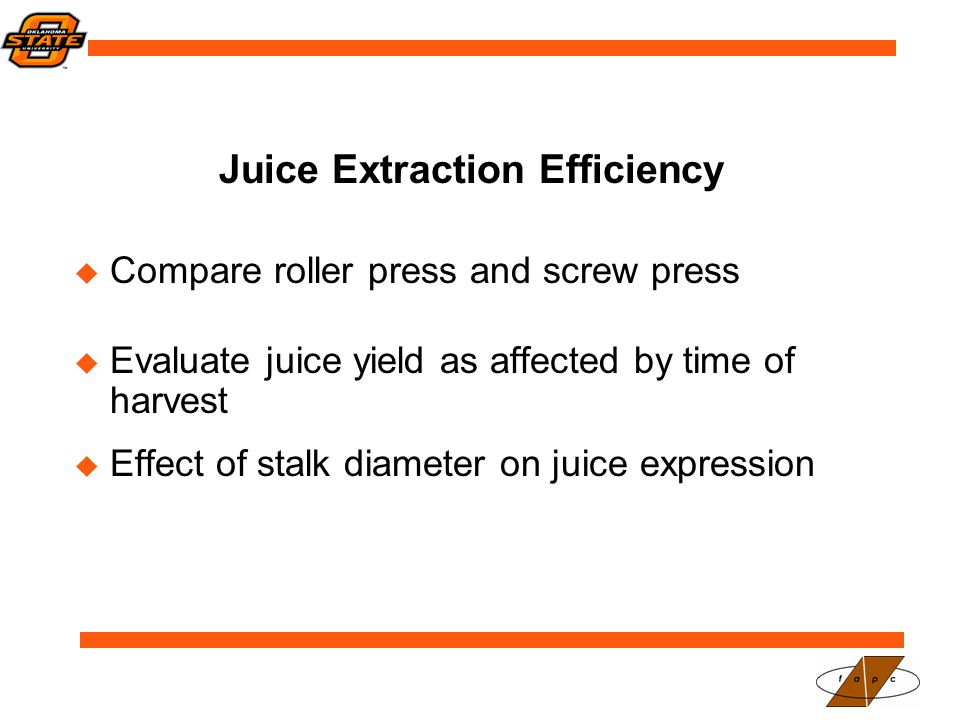 Juice Extraction Efficiency  Compare roller press and screw press  Evaluate juice yield as affected by time of harvest  Effect of stalk diameter on juice expression