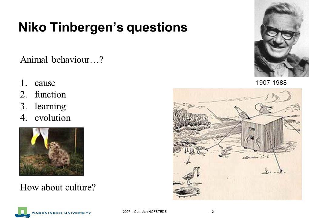 2007 - Gert Jan HOFSTEDE - 2 - Niko Tinbergen's questions Animal behaviour….