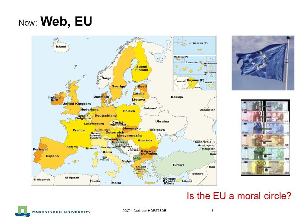 2007 - Gert Jan HOFSTEDE - 8 - Now: Web, EU Is the EU a moral circle?