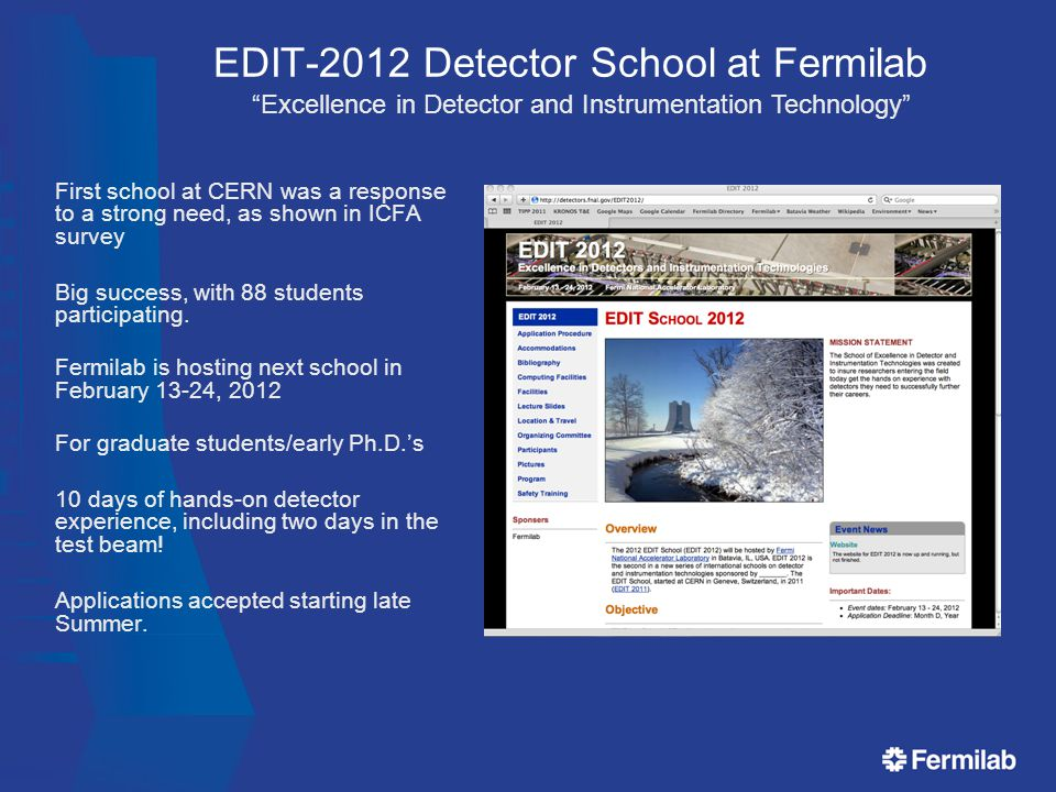 EDIT-2012 Detector School at Fermilab First school at CERN was a response to a strong need, as shown in ICFA survey Big success, with 88 students participating.