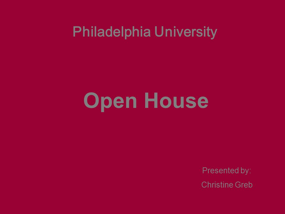 Open House Presented by: Christine Greb Philadelphia University