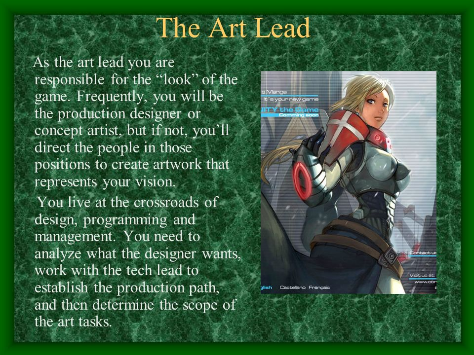 The Art Lead As the art lead you are responsible for the look of the game.