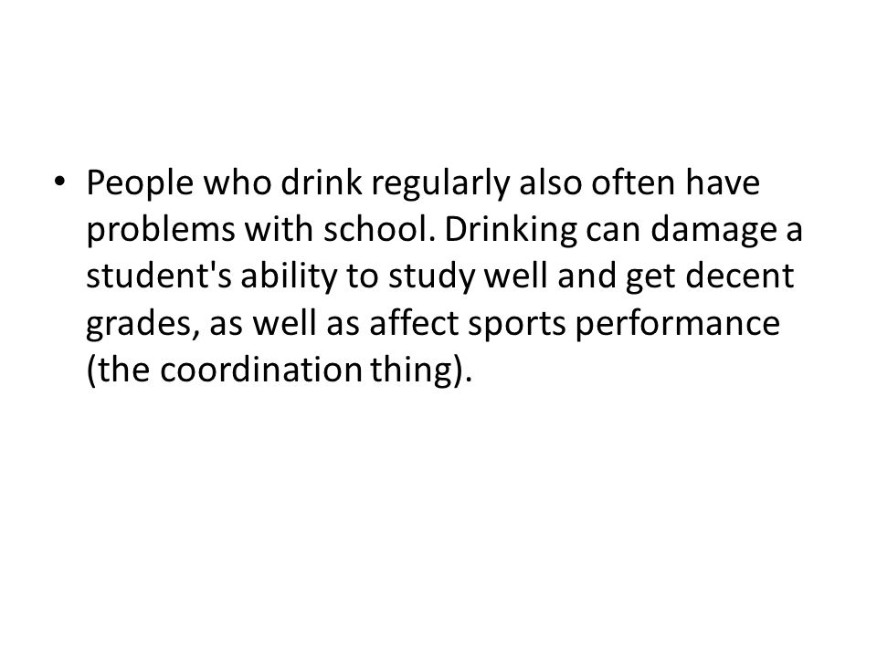 People who drink regularly also often have problems with school.