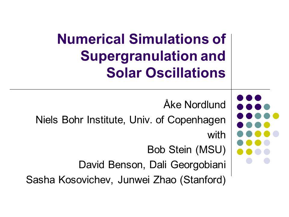 Numerical Simulations of Supergranulation and Solar Oscillations Åke Nordlund Niels Bohr Institute, Univ.