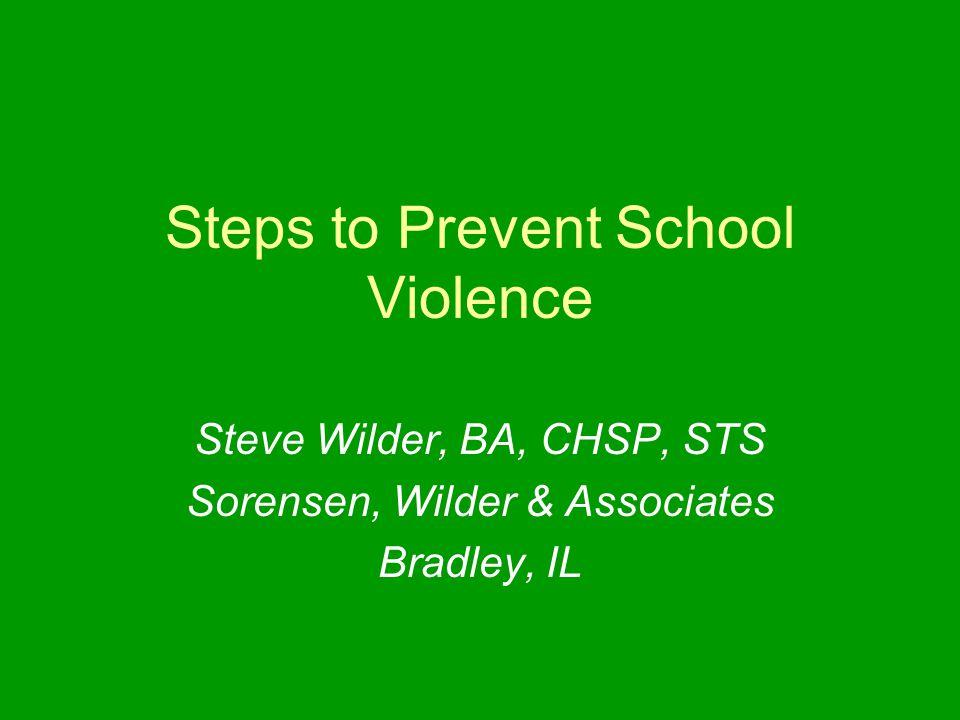 Steps to Prevent School Violence Steve Wilder, BA, CHSP, STS Sorensen, Wilder & Associates Bradley, IL