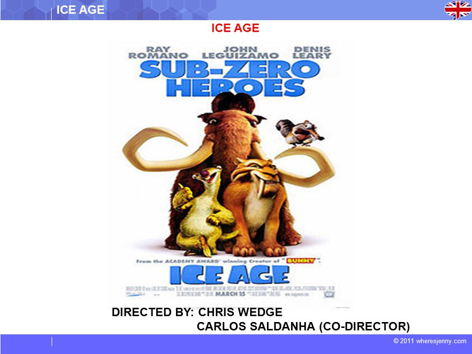 © 2011 wheresjenny.com ICE AGE DIRECTED BY: CHRIS WEDGE CARLOS SALDANHA (CO-DIRECTOR)