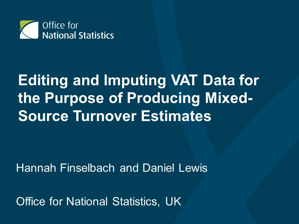 Overview Key principles Types of error in VAT Turnover data Methods for detecting suspicious VAT Turnover Methods for correcting suspicious VAT Turnover Conclusions