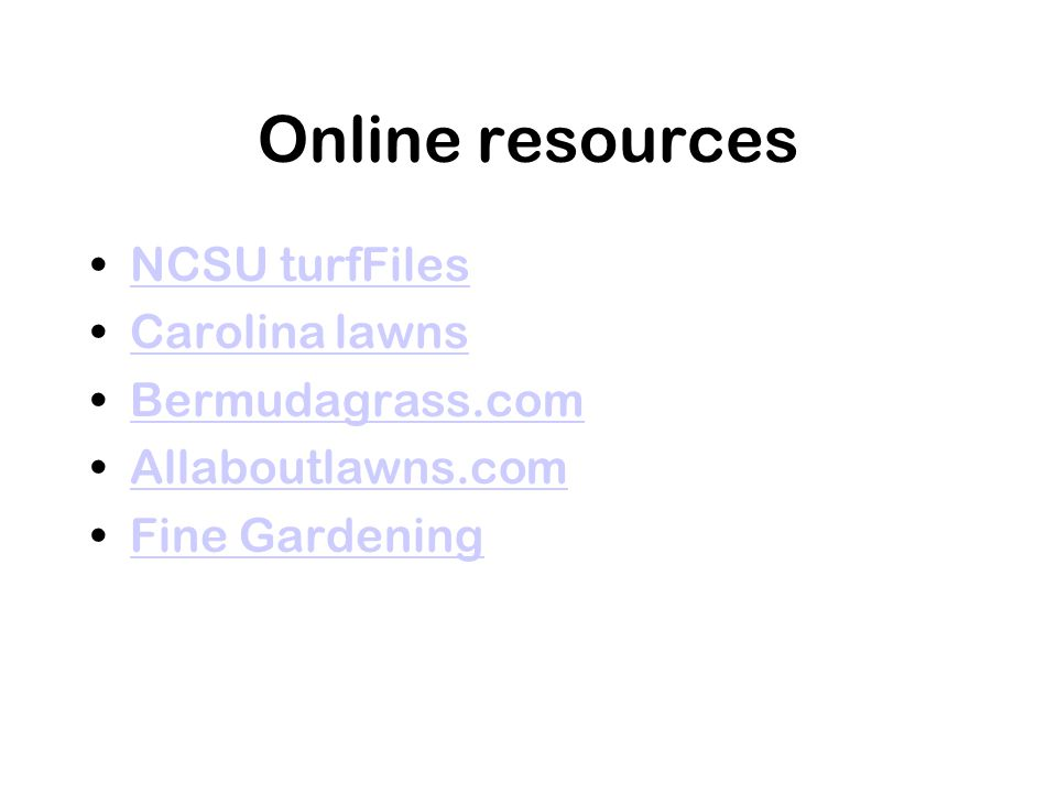 Online resources NCSU turfFiles Carolina lawns Bermudagrass.com Allaboutlawns.com Fine Gardening