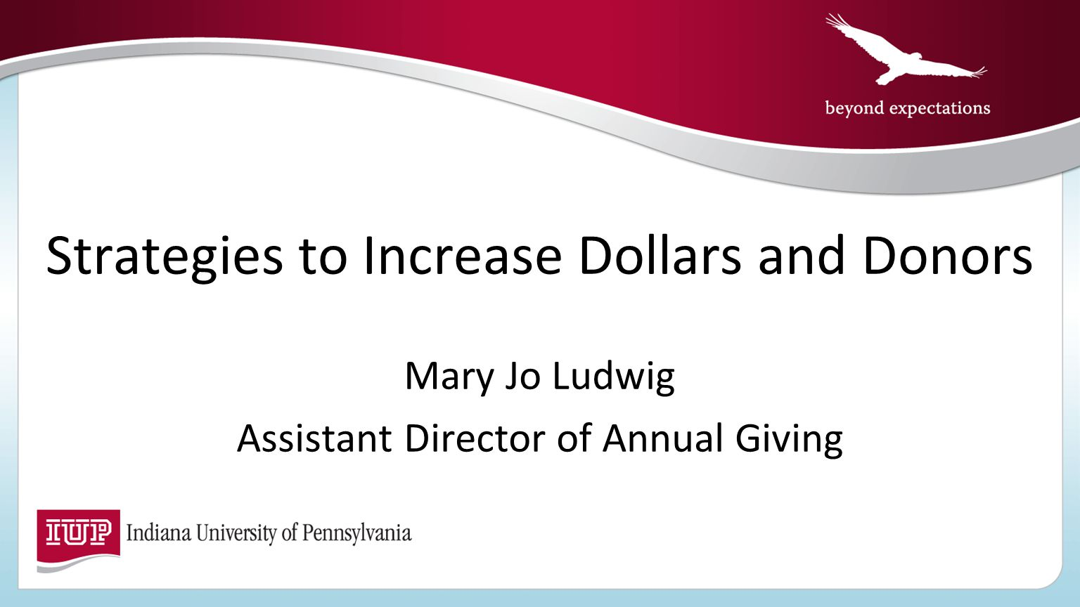 Strategies to Increase Dollars and Donors Mary Jo Ludwig Assistant Director of Annual Giving