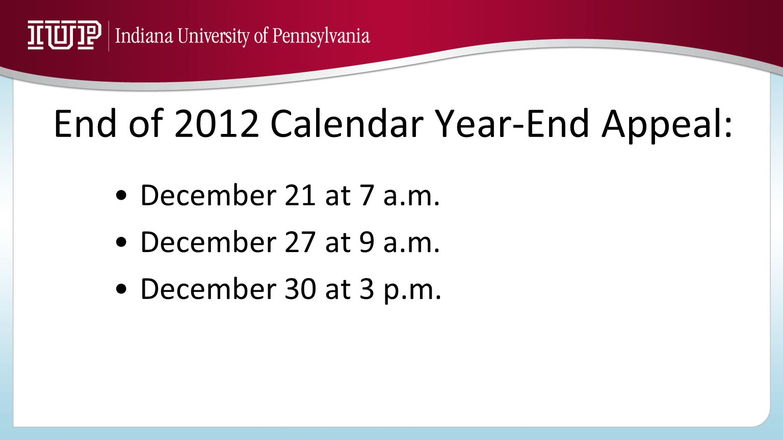 End of 2012 Calendar Year-End Appeal: December 21 at 7 a.m. December 27 at 9 a.m. December 30 at 3 p.m.