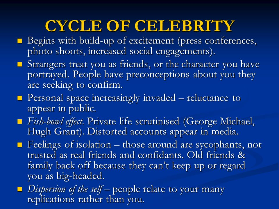 CYCLE OF CELEBRITY Begins with build-up of excitement (press conferences, photo shoots, increased social engagements).
