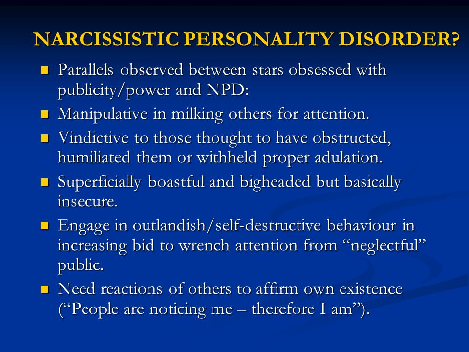 NARCISSISTIC PERSONALITY DISORDER? Parallels observed between stars obsessed with publicity/power and NPD: Parallels observed between stars obsessed w