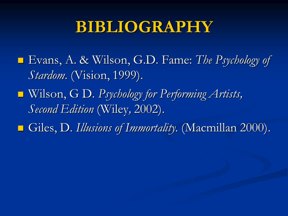 BIBLIOGRAPHY Evans, A. & Wilson, G.D. Fame: The Psychology of Stardom.
