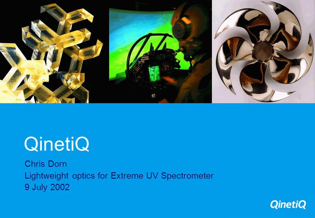 QinetiQ Chris Dorn Lightweight optics for Extreme UV Spectrometer 9 July 2002