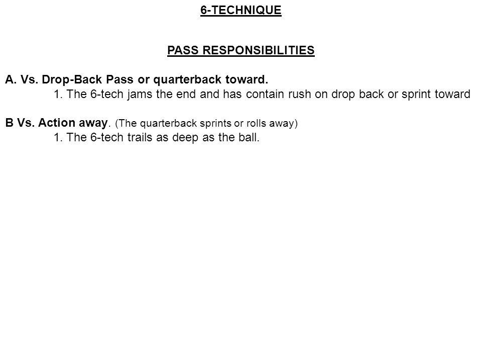 PASS RESPONSIBILITIES A. Vs. Drop-Back Pass or quarterback toward. 1. The 6-tech jams the end and has contain rush on drop back or sprint toward B Vs.