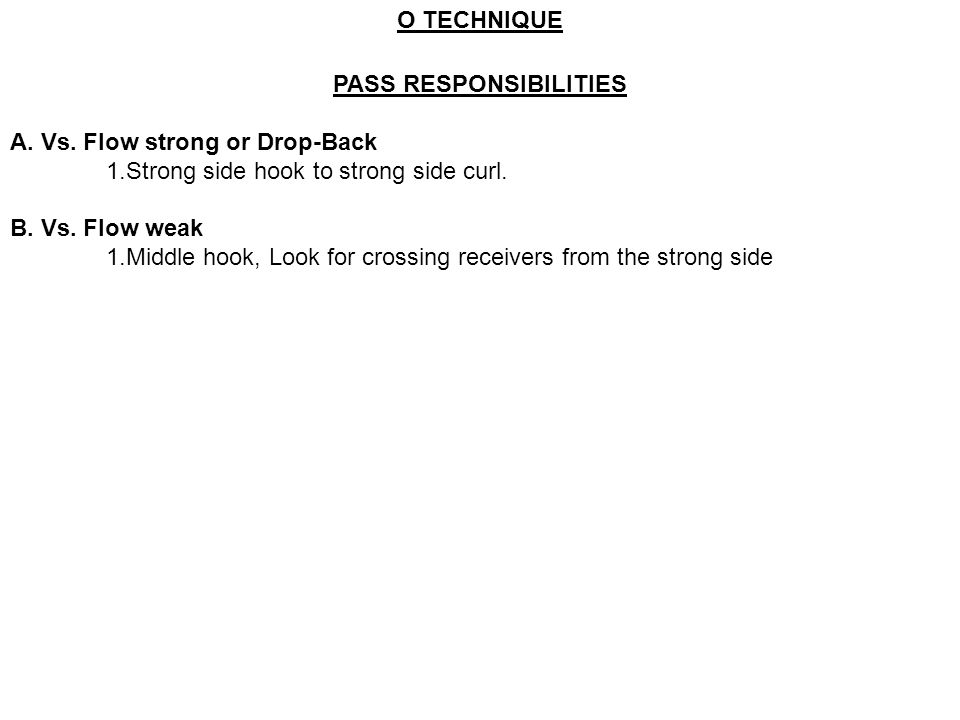 O TECHNIQUE PASS RESPONSIBILITIES A. Vs. Flow strong or Drop-Back 1.Strong side hook to strong side curl. B. Vs. Flow weak 1.Middle hook, Look for cro