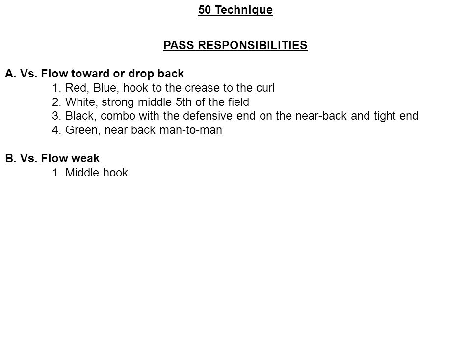 PASS RESPONSIBILITIES A. Vs. Flow toward or drop back 1. Red, Blue, hook to the crease to the curl 2. White, strong middle 5th of the field 3. Black,