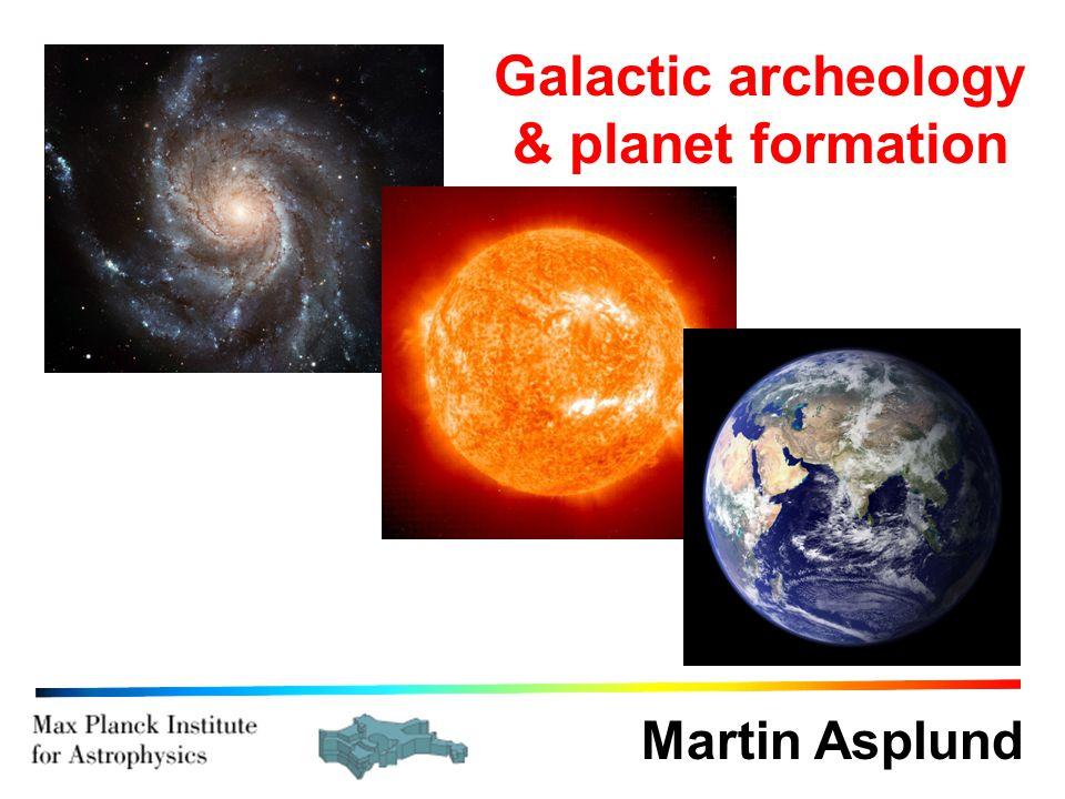 Martin Asplund Galactic archeology & planet formation