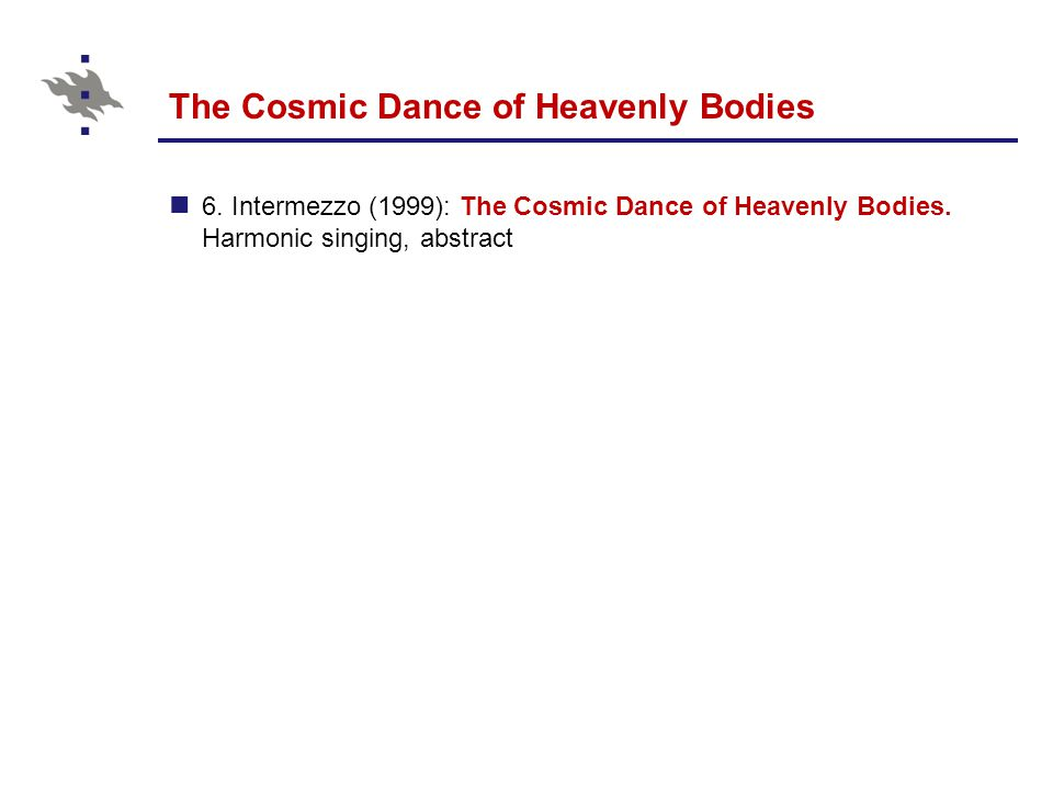 The Cosmic Dance of Heavenly Bodies 6. Intermezzo (1999): The Cosmic Dance of Heavenly Bodies.