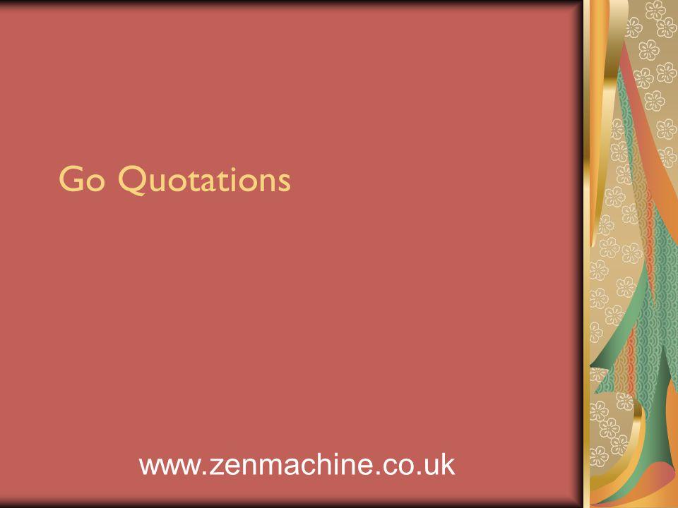 Go Quotations www.zenmachine.co.uk